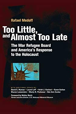 Too Little, and Almost Too Late: The War Refugee Board and America's Response to the Holocaust