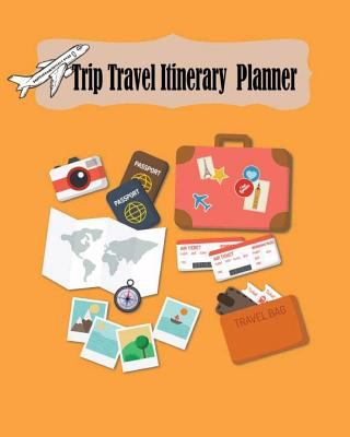 Trip Travel Itinerary Planner: Vacation Trip Travel Itinerary Planner Journal Notebook Journey Detail including your hotel, reservations, Destination,