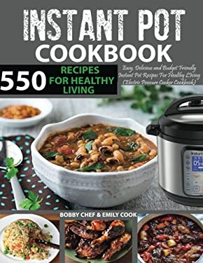 550 Instant Pot Recipes Cookbook: Easy, Delicious and Budget Friendly Instant Pot Recipes for Healthy Living (Electric Pressure Cooker Cookbook) ... R