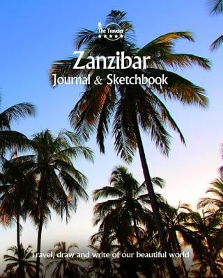 Zanzibar Journal & Sketchbook: Travel, Draw and Write of our Beautiful World (Journals & Sketchbooks / 8X10 Inch 170 Pages) (Volume 10)