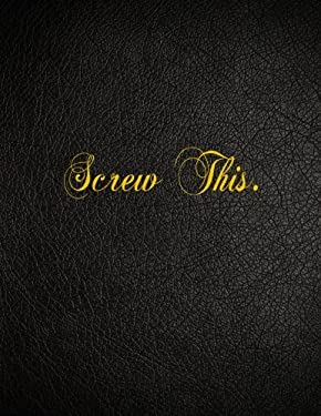 Screw This.: 108 Page Blank Lined Notebook