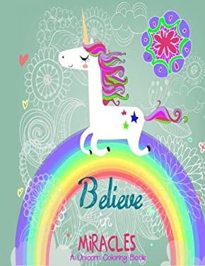 Believe in Miracles A Unicorn Coloring Book (Unicorn Coloring Books) (Volume 1)