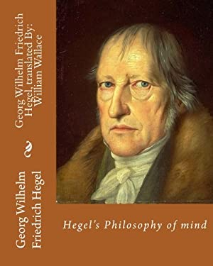 Hegel's Philosophy of mind.  By: Georg Wilhelm Friedrich Hegel, translated By: William Wallace (11 May 1844  18 February 1897): William Wallace (11 ..