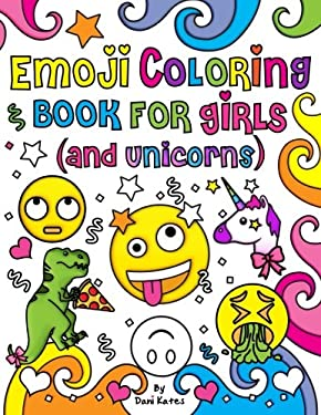 Emoji Coloring Book for Girls and Unicorns: New Emojis, Silly faces, Inspirational quotes, Cute Animals, 40 pages of Fun Girl Emoji Coloring Activity