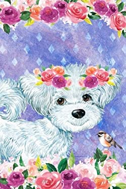 Journal Notebook For Dog Lovers White Fluffy Puppy In Flowers 1: Blank Journal To Write In, Unlined For Journaling, Writing, Planning and Doodling, ..