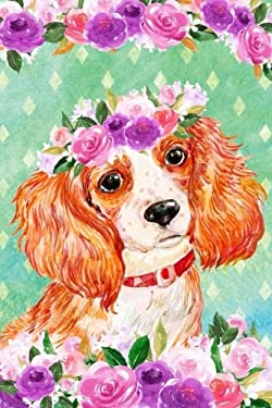 Journal Notebook For Dog Lovers King Charles Spaniel In Flowers 2: 162 Lined and Numbered Pages With Index For Journaling, Writing, Planning and ... C