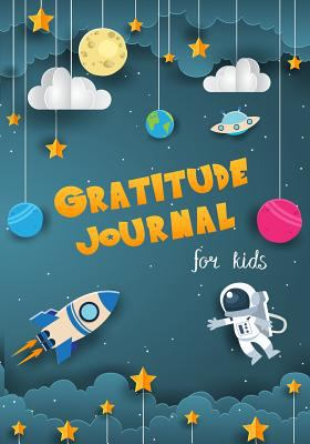 Gratitude Journal for Kids: Boy Space Theme 90 Days Daily Writing Today I am grateful for... Children Happiness Notebook (Volume 2)