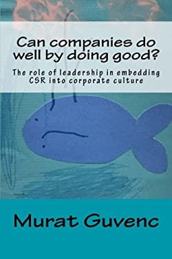 Can companies do well by doing good?: The role of leadership in embedding CSR into corporate culture