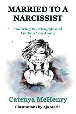 Married to a Narcissist: Enduring the Struggle and Finding You Again