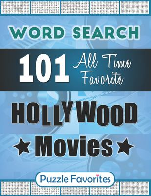 All Time Favorite Hollywood Movies Word Search: Featuring 101 Word Find Puzzles - One Puzzle per Page Word Search Book