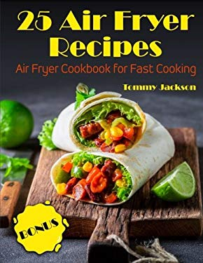 25 Air Fryer Recipes: Air Fryer Cookbook for Fast Cooking Full color