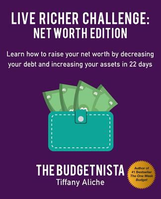Live Richer Challenge: Net Worth Edition: Learn how to raise your net worth by decreasing your debt and increasing your assets in 22 days