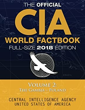 "The Official CIA World Factbook Volume 2: Full-Size 2018 Edition: Giant 8.5""x11"" Format, 600+ Pages, Large Print: The #1 Global Reference, Complete &"