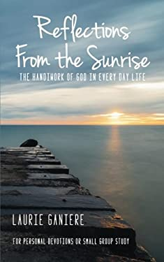 Reflections From the Sunrise: The Handiwork of God in Every Day Life