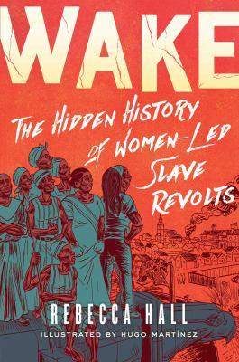 Wake: The Hidden History of Women-Led Slave Revolts