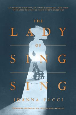 The Lady of Sing Sing: An American Countess, an Italian Immigrant, and Their Epic Battle for Justice in New York's Gilded Age