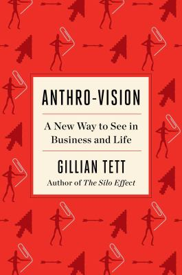Anthro-Vision: A New Way to See in Business and Life