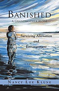 Banished: A Grandmother Alone: Surviving Alienation and Estrangement