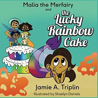 Malia the Merfairy and the Lucky Rainbow Cake