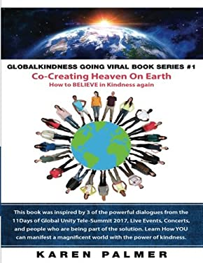 #Globalkindness Going Viral Book Series #1 Co-Creating Heaven On Earth: How to Believe in KINDNESS again
