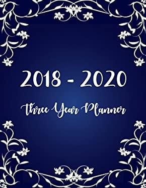 2018 - 2020 Three Year Planner: Monthly Schedule Organizer - Agenda Planner For The Next Three Years, 36 Months Calendar, Appointment Notebook, ... Se