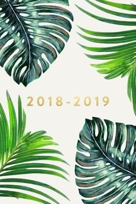 2018 - 2019, 18 Month Weekly & Monthly Planner: Ferns, Daily, Weekly, Monthly, January 2018 - June 2019