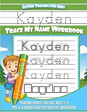 Kayden Letter Tracing for Kids Trace my Name Workbook: Tracing Books for Kids ages 3 - 5 Pre-K & Kindergarten Practice Workbook