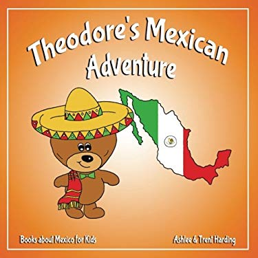 Theodore's Mexican Adventure: Books about Mexico for Kids (Theodore's Adventures) (Volume 4)
