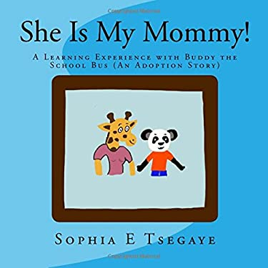 She Is My Mommy!: A Learning Experience with Buddy the School Bus (An Adoption Story)