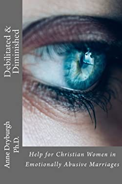 Debilitated and Diminished: Help for Christian Women in Emotionally Abusive Marriages