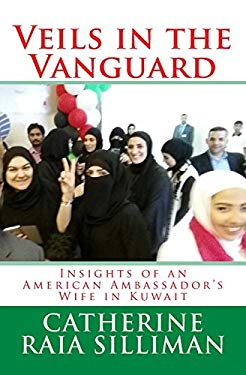 Veils in the Vanguard: Insights of an American Ambassador's Wife in Kuwait