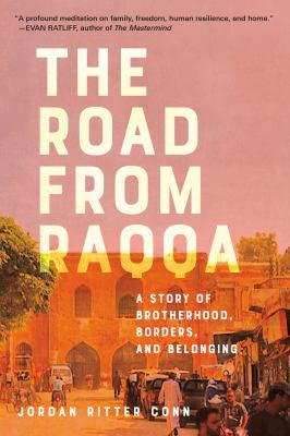 The Road from Raqqa: A Story of Brotherhood, Borders, and Belonging