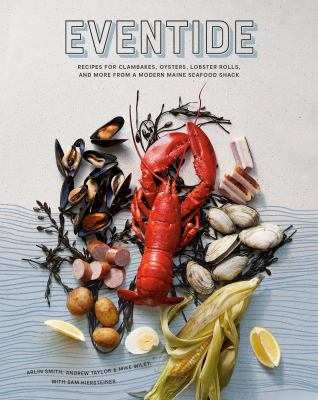 Eventide: Recipes for Clambakes, Oysters, Lobster Rolls, and More from a Modern Maine Seafood Shack as book, audiobook or ebook.
