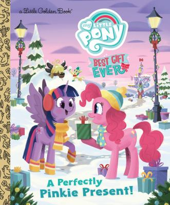 My Little Pony Best Gift Ever: A Perfectly Pinkie Present (Little Golden Book)