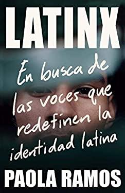 Latinx: En busca de las voces que redefinen la identidad latina (Spanish Edition)