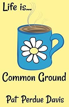 Life Is... Common Ground