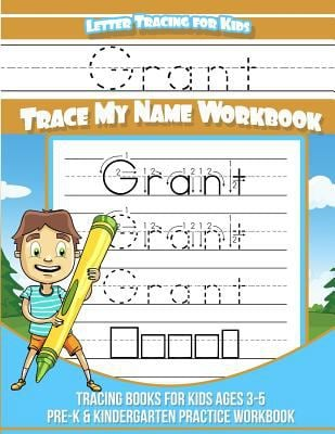 Grant Letter Tracing for Kids Trace my Name Workbook: Tracing Books for Kids ages 3 - 5 Pre-K & Kindergarten Practice Workbook