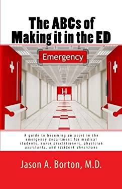The ABCs of Making it in the ED: A guide to becoming an asset in the emergency department for medical students, nurse practitioners, physician assista