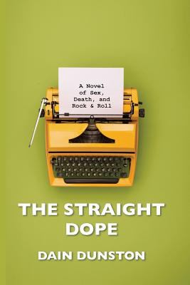 The Straight Dope: A Novel of Sex, Death, and Rock & Roll