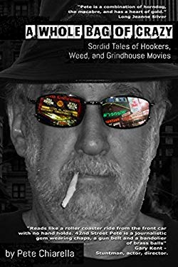 A Whole Bag of Crazy: Sordid Tales of Hookers, Weed, and Grindhouse Movies