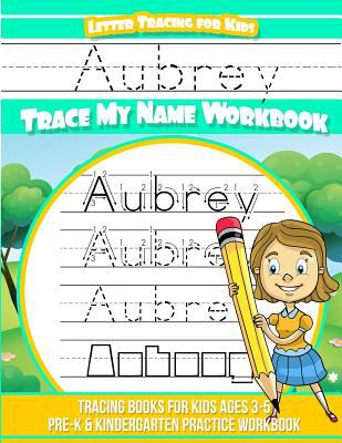 Aubrey Letter Tracing for Kids Trace my Name Workbook: Tracing Books for Kids ages 3 - 5 Pre-K & Kindergarten Practice Workbook