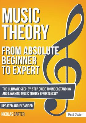 Music Theory: From Beginner to Expert - The Ultimate Step-By-Step Guide to Understanding and Learning Music Theory Effortlessly (With Audio Examples)