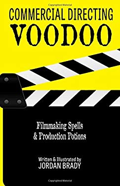 Commercial Directing Voodoo: Filmmaking Spells & Production Potions