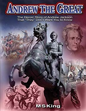 """Andrew the Great: The Heroic Story of Andrew Jackson That """"They"""" Don't Want You to Know"""