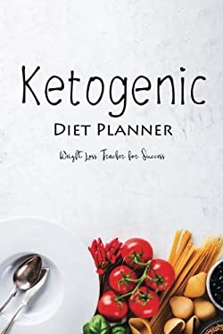 Ketogenic Diet Planner Weight Loss Tracker for Success: Keto Weight Loss Journal, Meal Plan Carbs Fats Protein Calories Tracking (Weight Loss Diet Tra