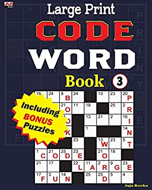 Large Print CODE WORD Book 3 (Large Print CODE WORD Book: 100 plus puzzles for hours of entertaining fun.) (Volume 3)