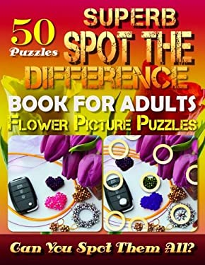 Superb Spot the Difference Book for Adults: Flower Picture Puzzles (50 Puzzles): Can You Identify Every Difference? What's Different   Activity Book f