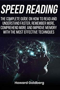 Speed reading: The complete guide on how to read and understand faster, remember