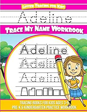 Adeline Letter Tracing for Kids Trace my Name Workbook: Tracing Books for Kids ages 3 - 5 Pre-K & Kindergarten Practice Workbook