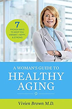 A Woman's Guide To Healthy Aging: 7 Proven Ways to Keep You Vibrant, Happy & Strong